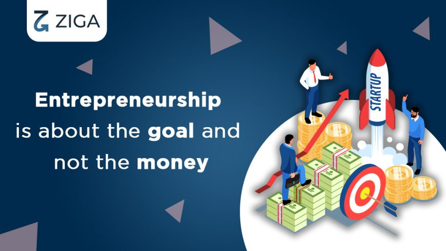 Entrepreneurship is about the goal and not the money