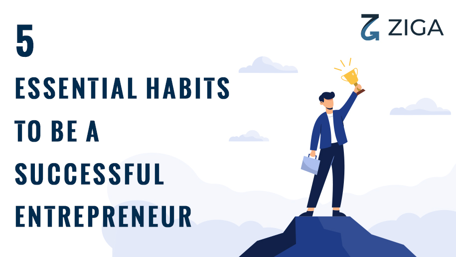 5 Essential Habits to be a Successful Entrepreneur